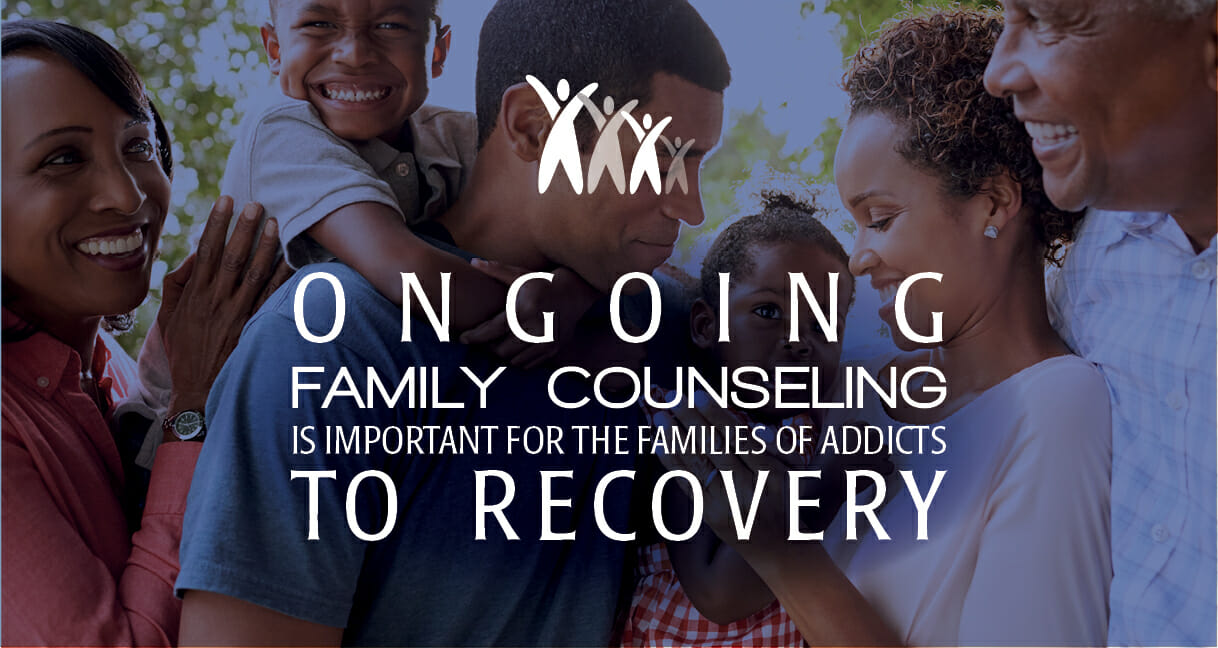 Ongoing Family Counseling Is Important for the Families of Addicts to Recover
